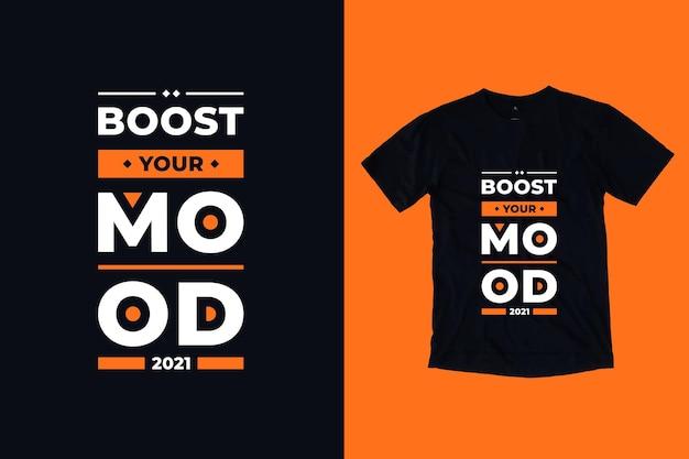 Boostez Votre Humeur Typographie Moderne Citations Inspirantes Conception De T-shirt Vecteur Premium