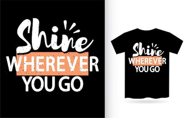 Brillez Partout Où Vous Allez T-shirt Typographie Vecteur Premium