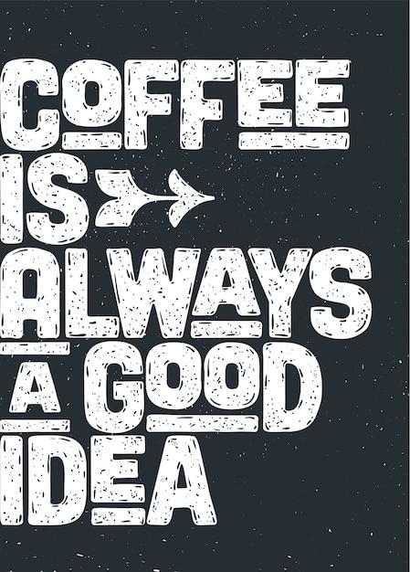 Café. Affiche Avec Lettrage Dessiné à La Main Café - Est Toujours Une Bonne Idée. Vecteur Premium