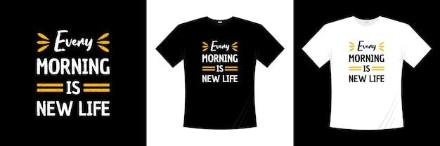 Chaque Matin Est Une Nouvelle Conception De T-shirt De Typographie De La Vie. Dire, Phrase, Citations T-shirt. Vecteur Premium