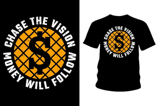 Chase The Vision Money Will Follow Slogan T Shirt Typography Design Vecteur Premium