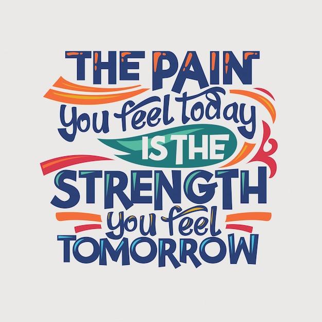 Citation inspirante et motivante. la douleur que vous ressentez aujourd'hui est la force que vous ressentez demain Vecteur Premium