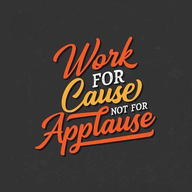 Citations De Motivation En Typographie: Travailler Pour La Cause, Pas Pour Les Applaudissements Vecteur Premium