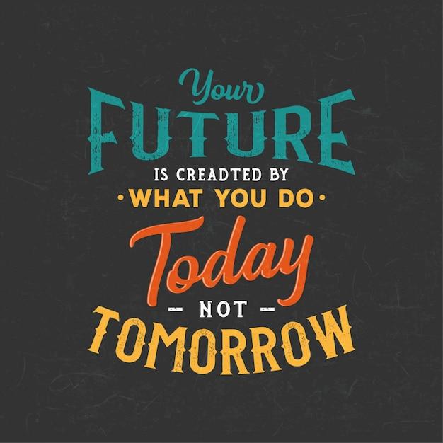 Citations de motivation en typographie: votre avenir est créé par ce que vous faites aujourd'hui, pas demain Vecteur Premium