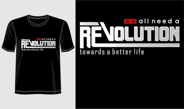 Conception De T-shirt, Nous Avons Tous Besoin D'une Typographie De Révolution Vecteur Premium
