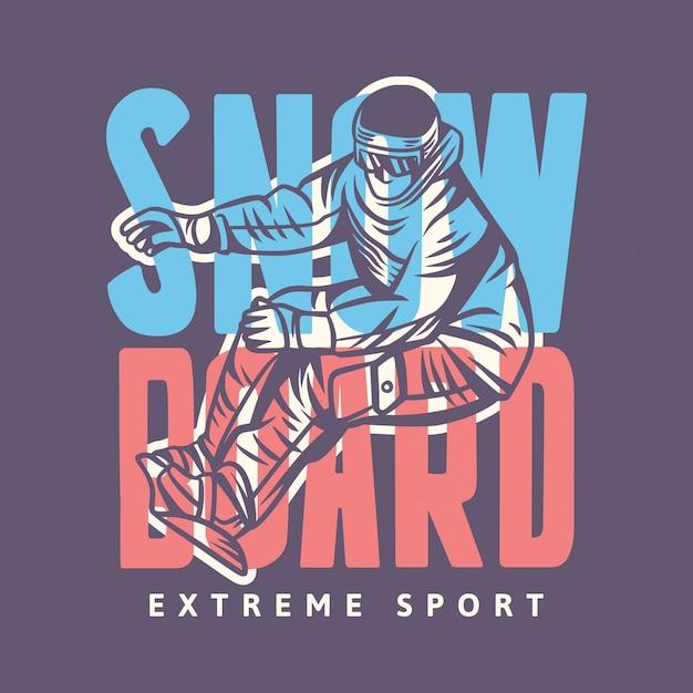 Conception De T-shirt Typographie Vintage Sport Extrême Snowboard Avec Illustration De Snowboarder Vecteur Premium