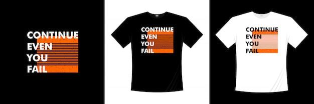 Continuer Même Si Vous échouez à La Conception De T-shirts Typographiques Vecteur Premium