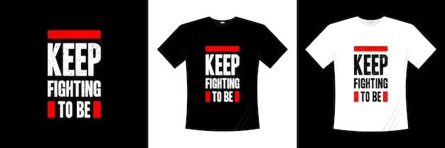Continuez à Vous Battre Pour être La Conception De T-shirts De Typographie Vecteur Premium
