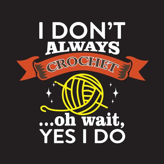 Crochet quote and saying about je ne fais pas toujours du crochet, oh, attends oui, je le fais Vecteur Premium