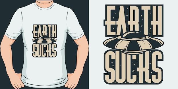 Earth Sucks. Conception De T-shirt Alien Unique Et Tendance Vecteur Premium