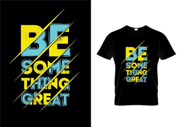 Être quelque chose de grand typographie t shirt design vectoriel Vecteur Premium