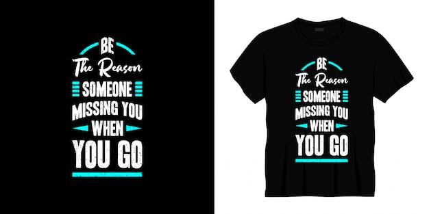 Être La Raison Pour Laquelle Quelqu'un Vous Manque Quand Vous Allez Conception De T-shirt De Typographie Vecteur Premium