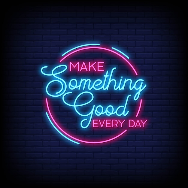 Faire quelque chose de bon chaque jour pour l'affiche dans le style néon. inspiration de citation moderne dans le style néon. Vecteur Premium