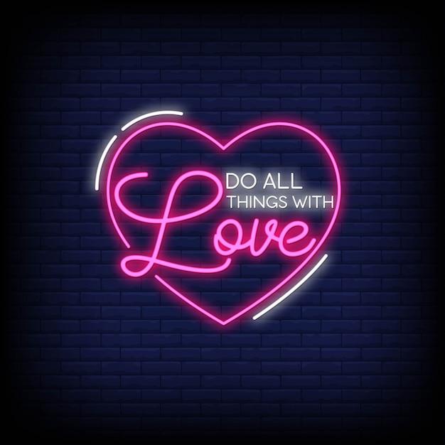 Faites toutes choses avec l'amour neon signes style texte vecteur Vecteur Premium