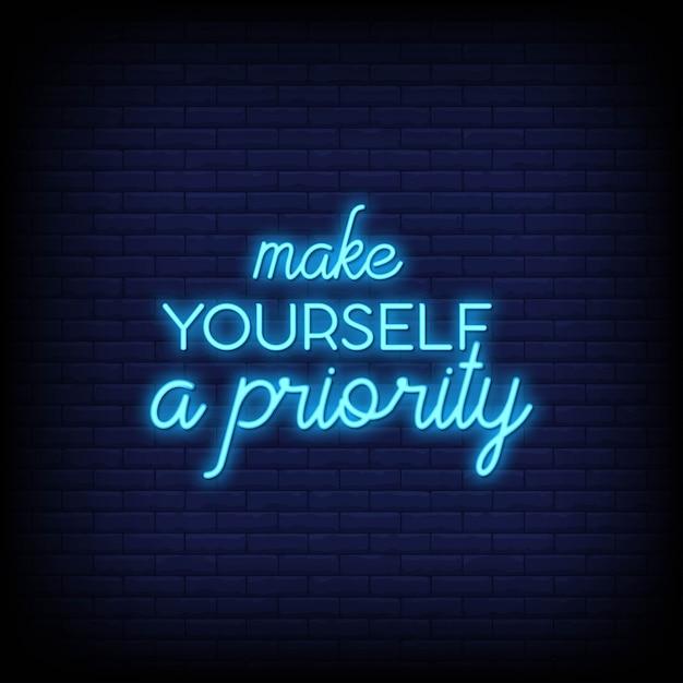 Faites-vous une priorité dans les enseignes au néon. citation moderne inspiration et motivation dans le style néon Vecteur Premium