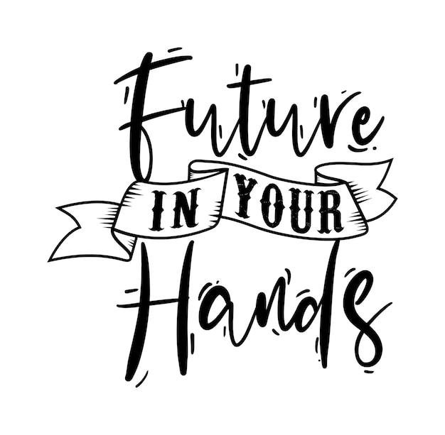 Futur Dans Vos Mains Conception De Typographie Pour T-shirt Imprimé Et Plus Vecteur Premium