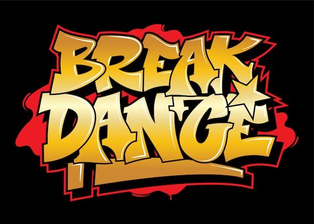 Graffiti Or Inscription Break Dance Lettrage Décoratif Street Art Style Sauvage Gratuit Sur Le Mur Ville Action Illégale Urbaine En Utilisant De La Peinture En Aérosol. Illustration De Type Hip Hop Souterrain. Vecteur Premium