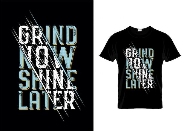 Grind now shine later vecteur de conception de t-shirt de typographie Vecteur Premium