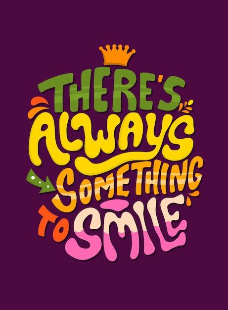 Il y a toujours quelque chose à sourire. citations inspirantes. citation de lettrage. Vecteur Premium