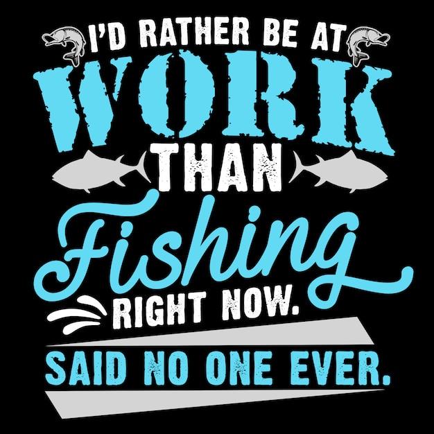 Je serais plutôt au travail que la pêche en ce moment dit que personne n'a jamais Vecteur Premium