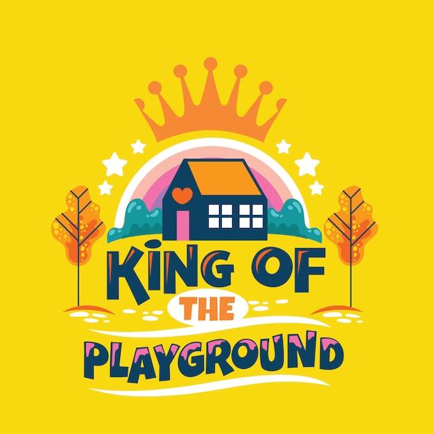 King of playground phrase, jardin d'enfants avec arc-en-ciel et couronne, illustration de la rentrée des classes Vecteur Premium