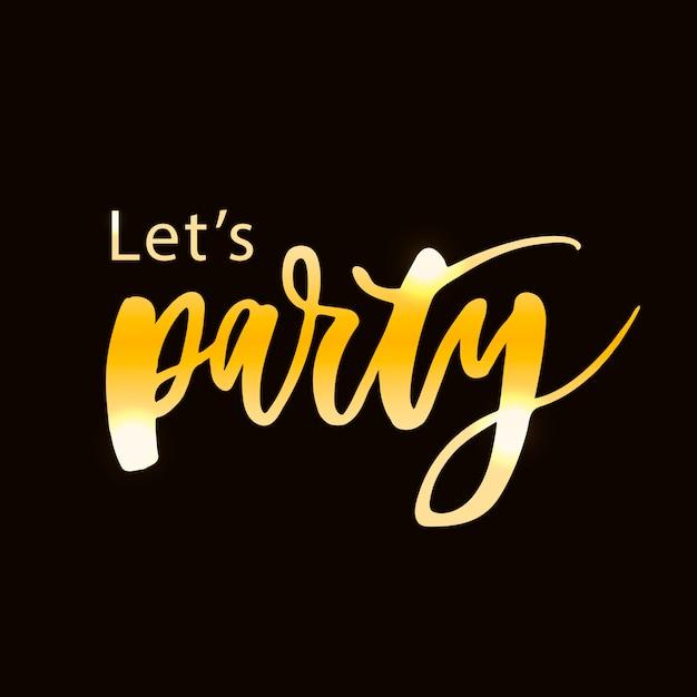 Let party party calligraphie texte phrase or Vecteur Premium