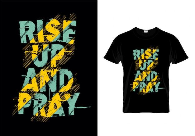 Levez-vous et priez typographie t shirt design vector Vecteur Premium
