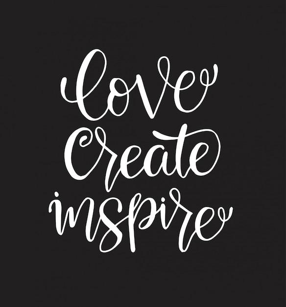 Love create inspire - inscription en lettres manuscrites, motivation et inspiration citation positive Vecteur Premium