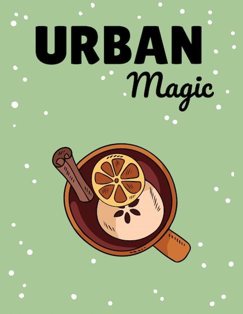 Magie urbaine. boisson au vin chaud savoureux dans une tasse avec une carte postale style cartoon mignon avec des agrumes Vecteur Premium