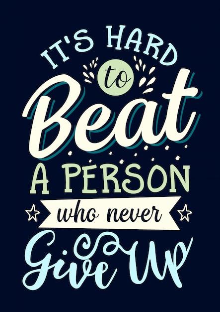 Meilleures citations inspirantes de la sagesse pour la vie il est difficile de battre une personne qui n'abandonne jamais Vecteur Premium