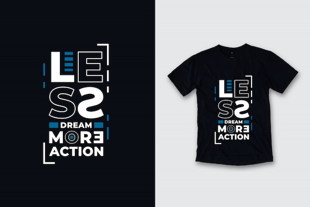 Moins De Rêve Plus D'action Citations Modernes Conception De T-shirt Vecteur Premium