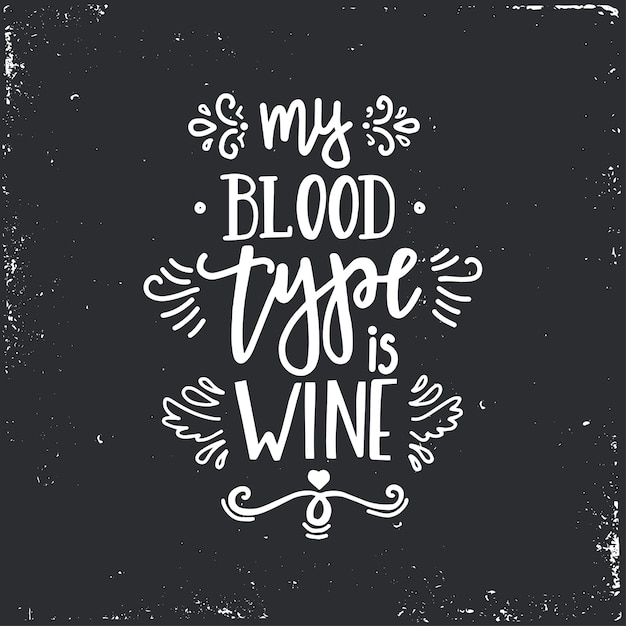Mon Groupe Sanguin Est Le Vin Affiche De Typographie Dessinée à La Main. Expression Manuscrite Conceptuelle, Conception Calligraphique Manuscrite. Vecteur Premium