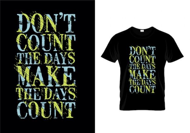 Ne comptez pas les jours font les jours comptent citations de typographie t-shirt design Vecteur Premium