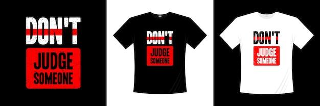 Ne Jugez Pas La Typographie De Quelqu'un. Dire, Phrase, Citations T-shirt. Vecteur Premium