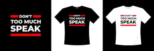 Ne Parle Pas Trop La Conception De T-shirt De Typographie. Dire, Phrase, Citations T-shirt. Vecteur Premium