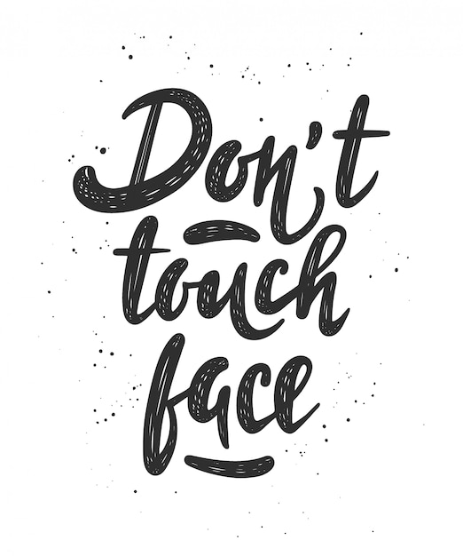 Ne Touchez Pas Le Visage. Texte De Motivation Dessiné à La Main Vecteur Premium