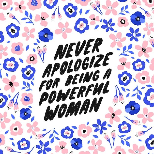 Ne vous excusez jamais d'être une femme puissante. Vecteur Premium