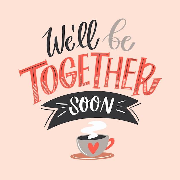 Nous Serons Bientôt Ensemble | Vecteur Gratuite