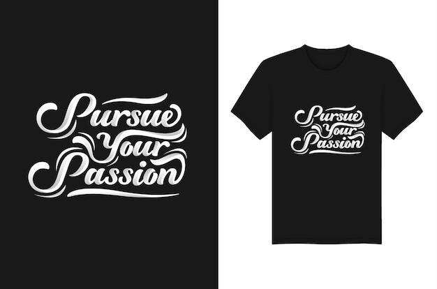 Personnalisez votre t-shirt typographie pursue your passion lettering Vecteur Premium