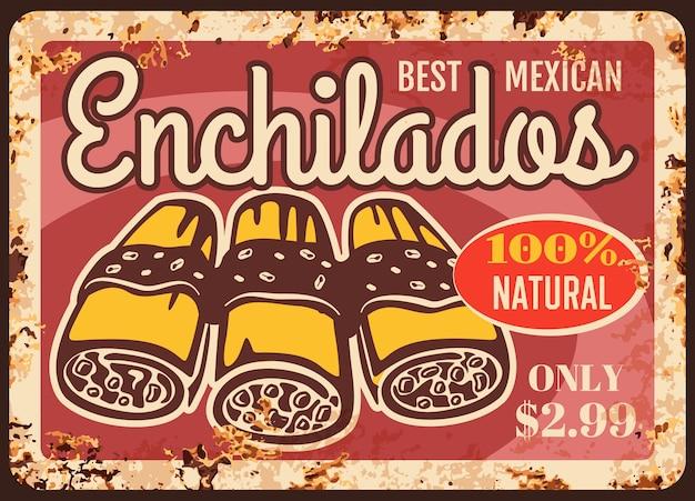 Plaque De Métal Rouillé Enchiladas, Signe D'étain Rouille Vintage. étiquette De Prix Ferrugineux De La Cuisine Mexicaine, étiquette Pour Café Ou Restaurant De Rue Au Mexique. Enchiladas Savoureuse Cuisine Latine, Affiche Rétro De Plat Gastronomique Vecteur Premium