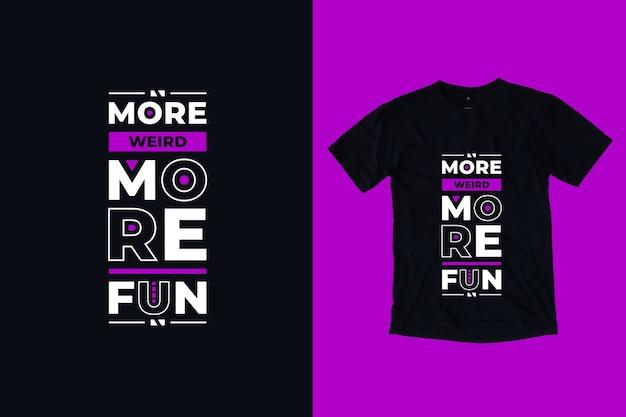 Plus Bizarre Plus Amusant Citations De Typographie Géométrique Moderne Conception De T-shirt Vecteur Premium