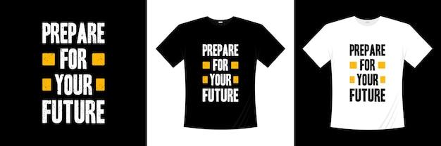 Préparez Votre Future Typographie. Motivation, T-shirt D'inspiration. Vecteur Premium