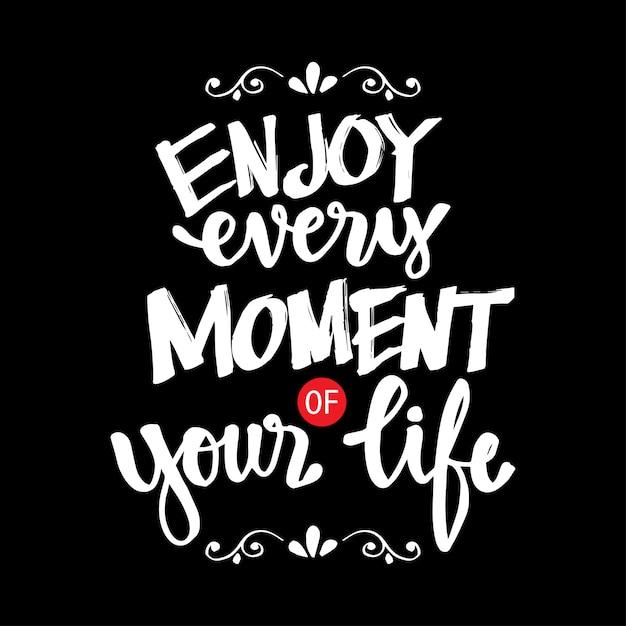 Profitez de chaque instant de votre vie. citation de motivation. Vecteur Premium