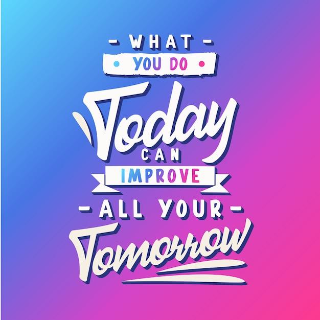 Ce que vous faites aujourd'hui peut améliorer tout votre avenir. citations inspirantes de typographie Vecteur Premium