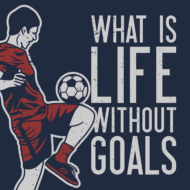 Quelle Est La Vie Sans Objectifs Avec Un Joueur De Football Faisant Illustration Vintage De Ballon De Jonglage Vecteur Premium