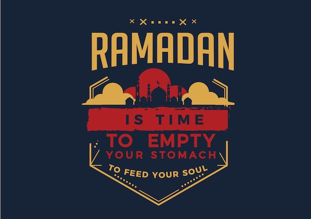 Le ramadan est le temps de vider votre estomac pour nourrir votre âme Vecteur Premium