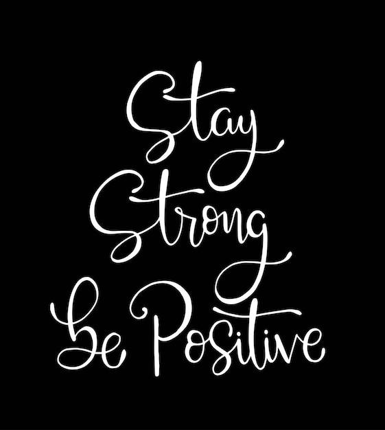 Restez fort, soyez positif. citation inspirante. lettrage à la main. illustration vectorielle Vecteur Premium