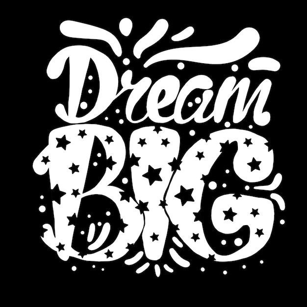 Rêve grand. concept de motivation et de lettrage de rêve Vecteur Premium