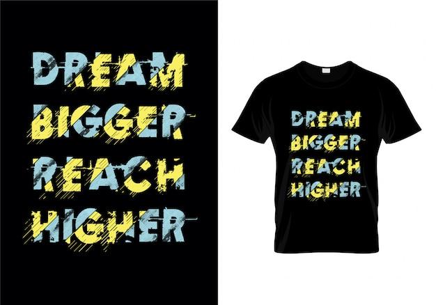 Rêver plus grand atteindre plus haut citations t-shirt design Vecteur Premium