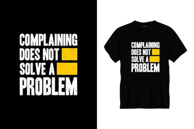 Se Plaindre Ne Résout Pas Un Problème De Conception De T-shirt De Typographie Vecteur Premium